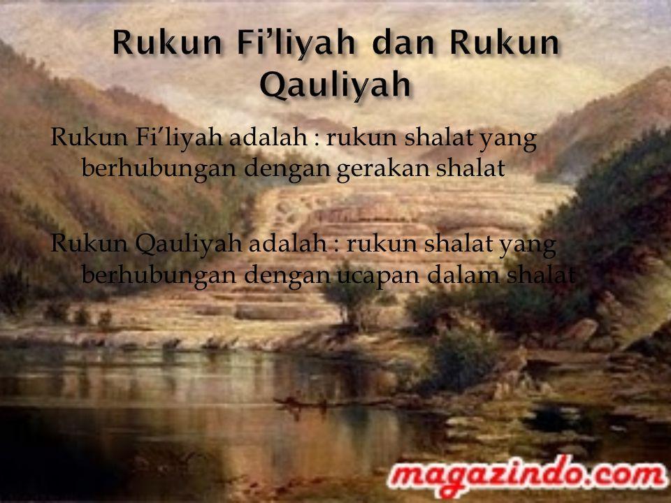 Rukun Fi'liyah adalah : rukun shalat yang berhubungan dengan gerakan shalat Rukun Qauliyah adalah : rukun shalat yang berhubungan dengan ucapan dalam