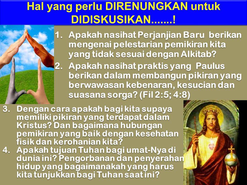 Hal yang perlu DIRENUNGKAN untuk DIDISKUSIKAN.......! 1.Apakah nasihat Perjanjian Baru berikan mengenai pelestarian pemikiran kita yang tidak sesuai d