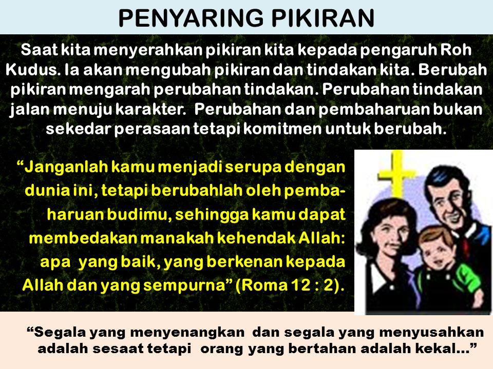 PELINDUNG PIKIRAN Nasihat Paulus dalam melindungi pikiran dalah: 1.Menaruh pikiran dan perasaan yang terdapat juga dalam Kristus Yesus.