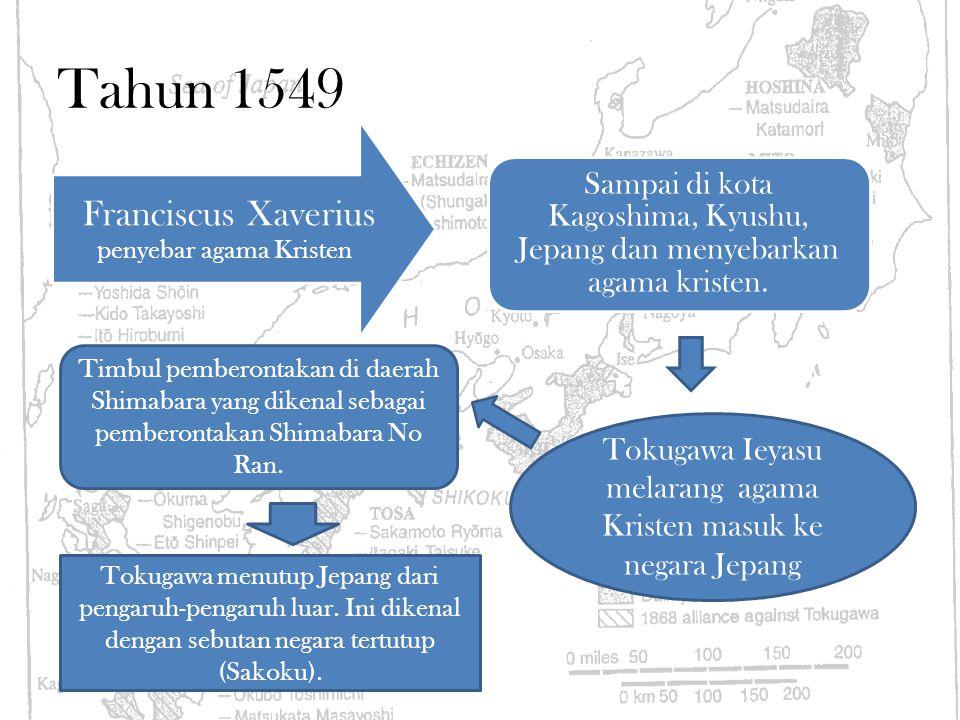 Tahun 1549 Franciscus Xaverius penyebar agama Kristen Sampai di kota Kagoshima, Kyushu, Jepang dan menyebarkan agama kristen. Tokugawa Ieyasu melarang