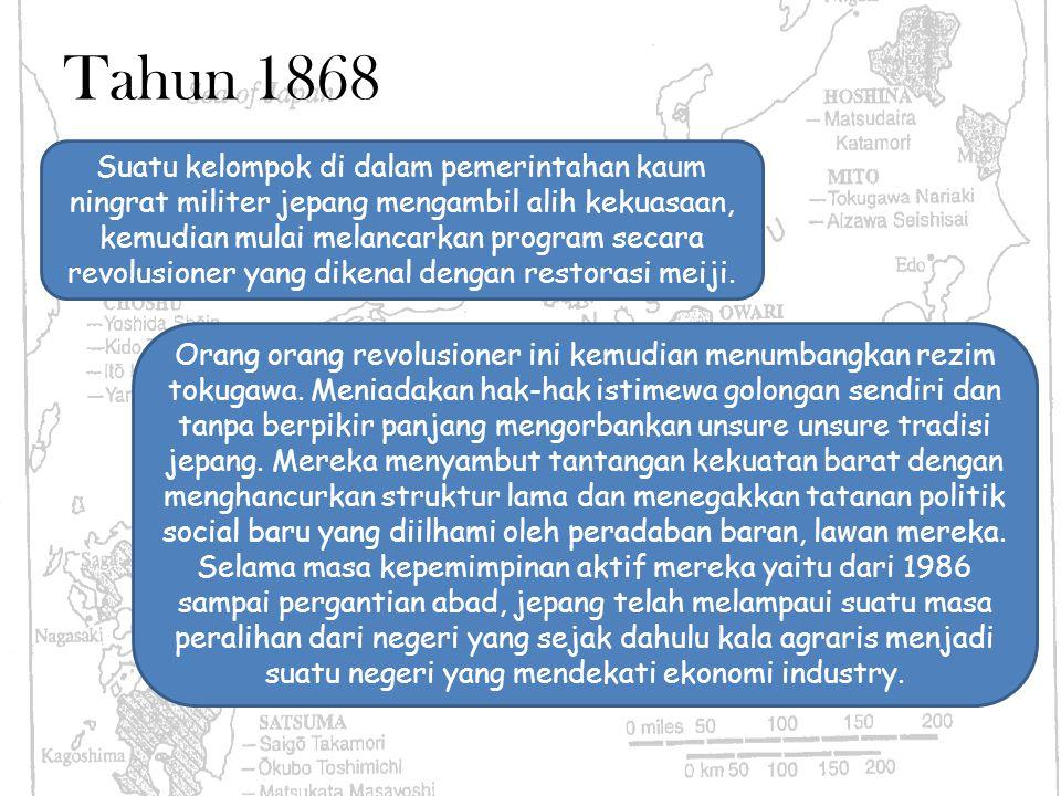 Tahun 1868 Suatu kelompok di dalam pemerintahan kaum ningrat militer jepang mengambil alih kekuasaan, kemudian mulai melancarkan program secara revolu
