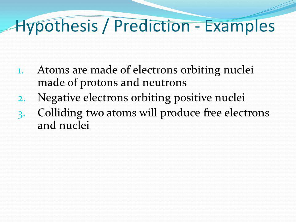 Hypothesis / Prediction - Examples 1.