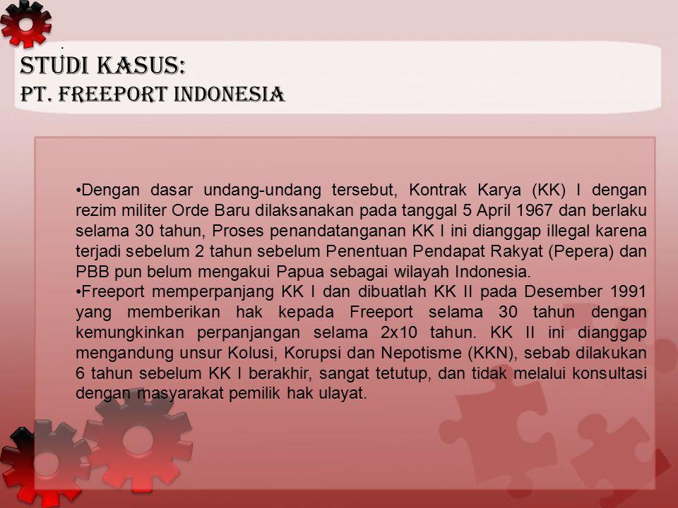 : Dengan dasar undang-undang tersebut, Kontrak Karya (KK) I dengan rezim militer Orde Baru dilaksanakan pada tanggal 5 April 1967 dan berlaku selama 3