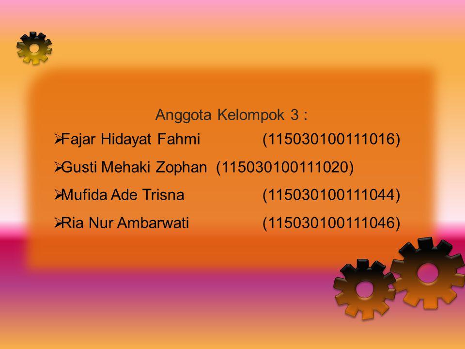 Anggota Kelompok 3 :  Fajar Hidayat Fahmi(115030100111016)  Gusti Mehaki Zophan(115030100111020)  Mufida Ade Trisna(115030100111044)  Ria Nur Amba
