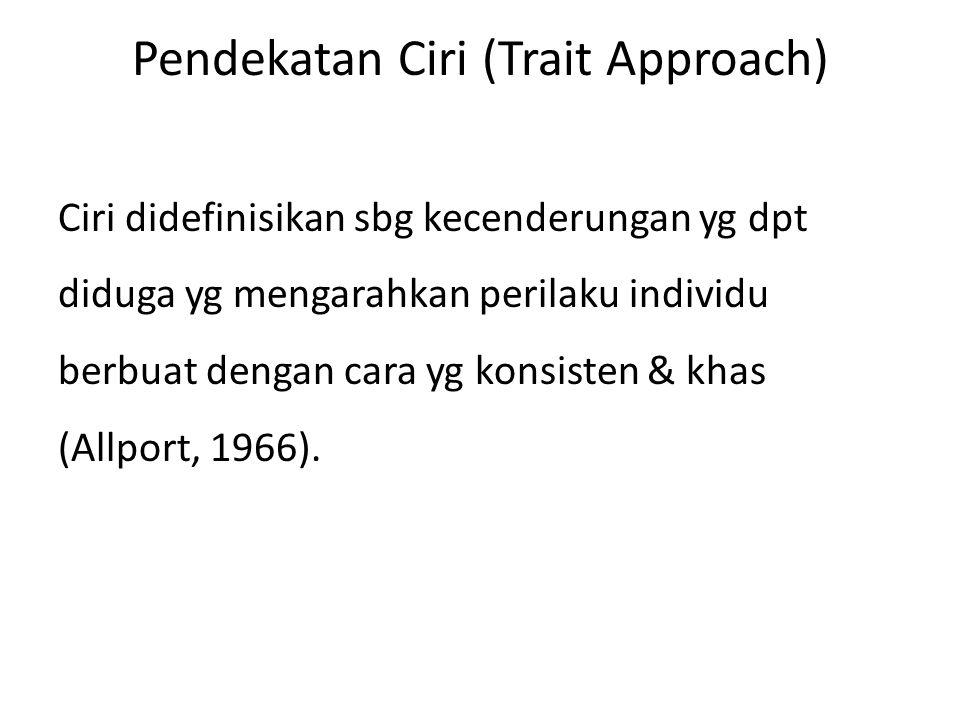 Pendekatan Ciri (Trait Approach) Ciri didefinisikan sbg kecenderungan yg dpt diduga yg mengarahkan perilaku individu berbuat dengan cara yg konsisten