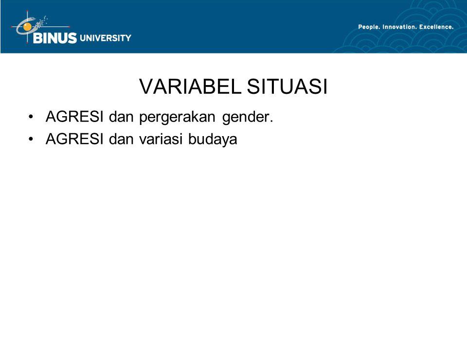 VARIABEL SITUASI AGRESI dan pergerakan gender. AGRESI dan variasi budaya