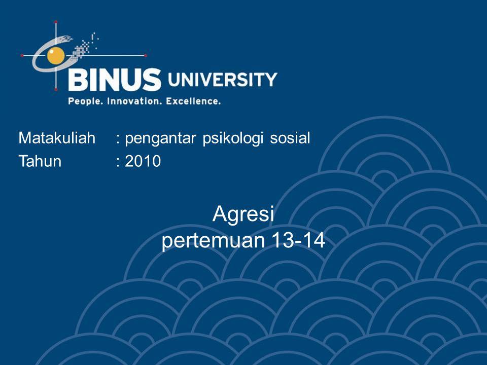 Agresi pertemuan 13-14 Matakuliah: pengantar psikologi sosial Tahun: 2010