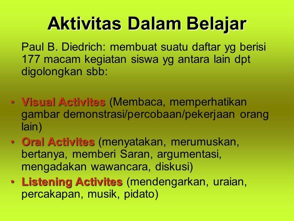 Aktivitas Dalam Belajar Paul B. Diedrich: membuat suatu daftar yg berisi 177 macam kegiatan siswa yg antara lain dpt digolongkan sbb: Visual Activites