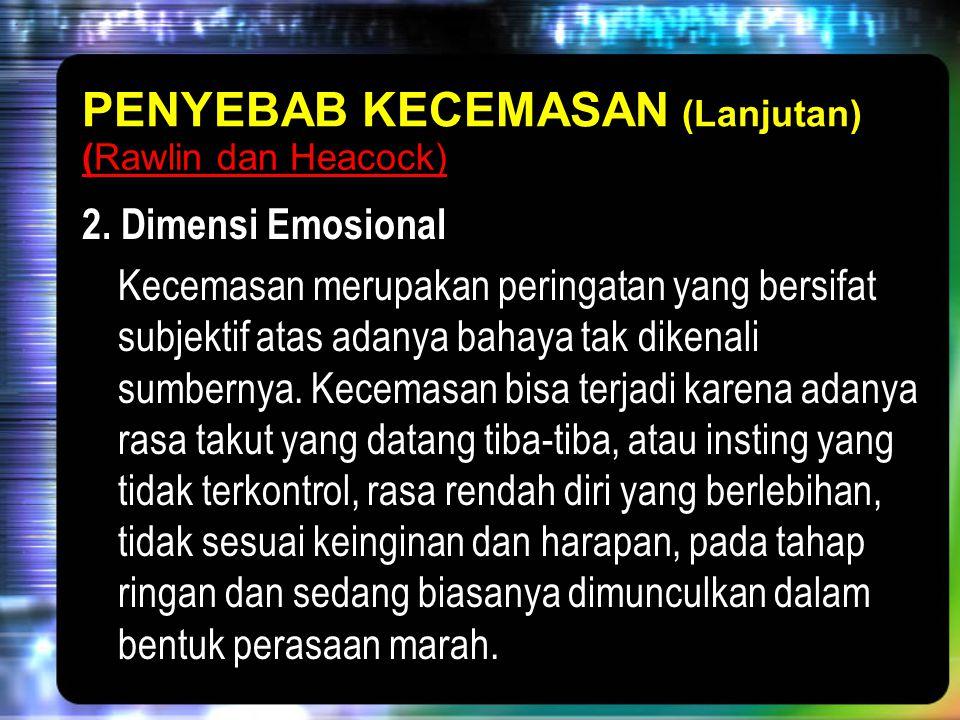 2. Dimensi Emosional Kecemasan merupakan peringatan yang bersifat subjektif atas adanya bahaya tak dikenali sumbernya. Kecemasan bisa terjadi karena a