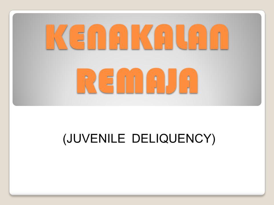 KENAKALAN REMAJA (JUVENILE DELIQUENCY)