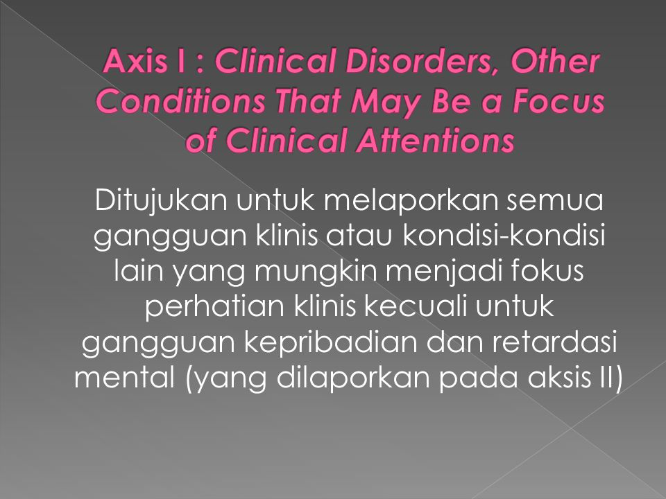 Ditujukan untuk melaporkan semua gangguan klinis atau kondisi-kondisi lain yang mungkin menjadi fokus perhatian klinis kecuali untuk gangguan kepribad