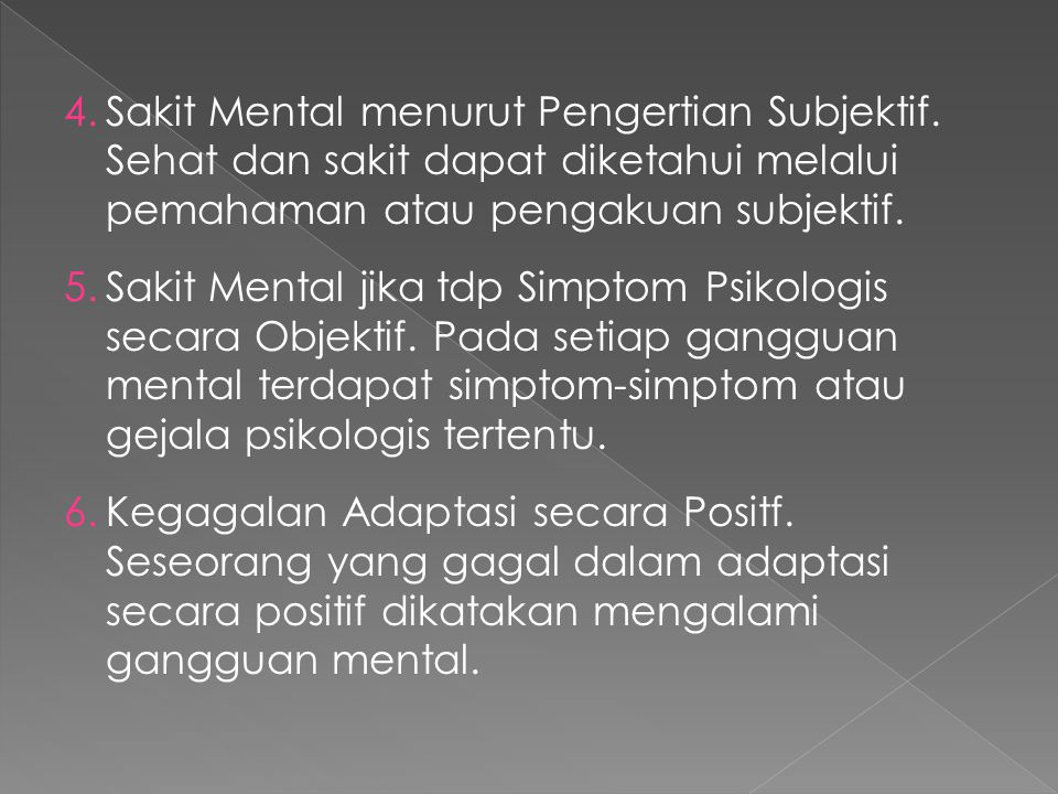 4.Sakit Mental menurut Pengertian Subjektif. Sehat dan sakit dapat diketahui melalui pemahaman atau pengakuan subjektif. 5.Sakit Mental jika tdp Simpt
