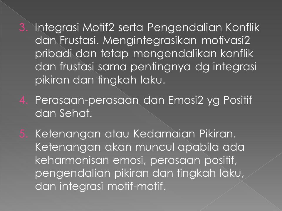 3.Integrasi Motif2 serta Pengendalian Konflik dan Frustasi. Mengintegrasikan motivasi2 pribadi dan tetap mengendalikan konflik dan frustasi sama penti