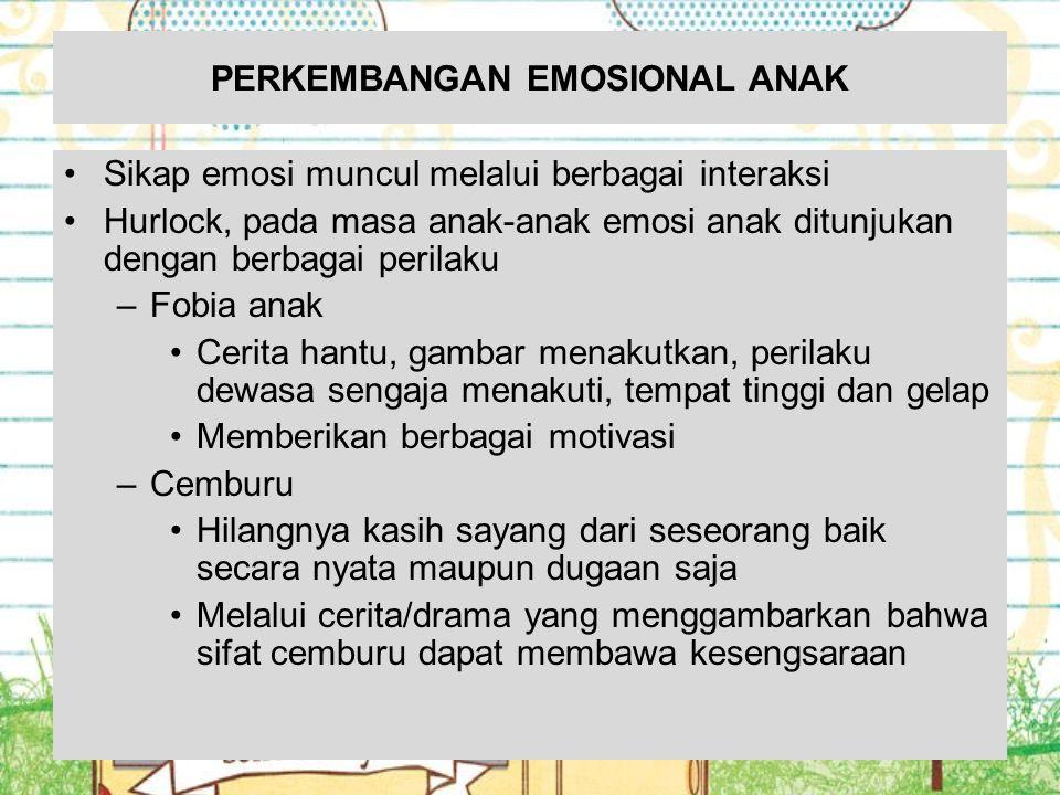 PERKEMBANGAN EMOSIONAL ANAK Sikap emosi muncul melalui berbagai interaksi Hurlock, pada masa anak-anak emosi anak ditunjukan dengan berbagai perilaku