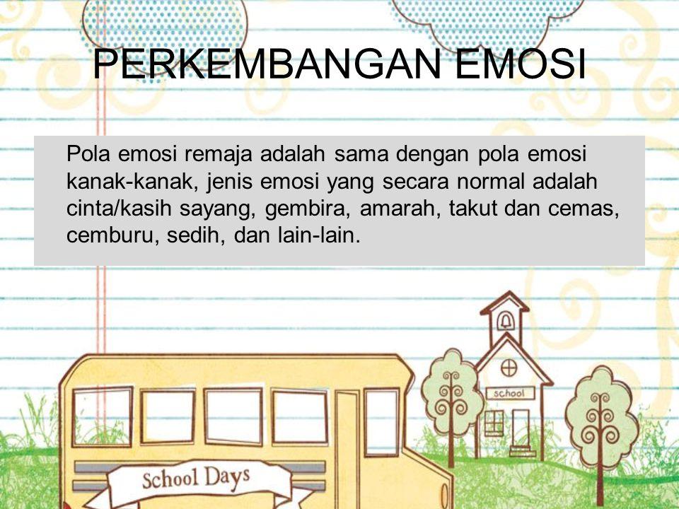 PERKEMBANGAN EMOSI Pola emosi remaja adalah sama dengan pola emosi kanak-kanak, jenis emosi yang secara normal adalah cinta/kasih sayang, gembira, ama