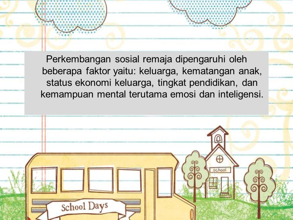 Perkembangan sosial remaja dipengaruhi oleh beberapa faktor yaitu: keluarga, kematangan anak, status ekonomi keluarga, tingkat pendidikan, dan kemampu