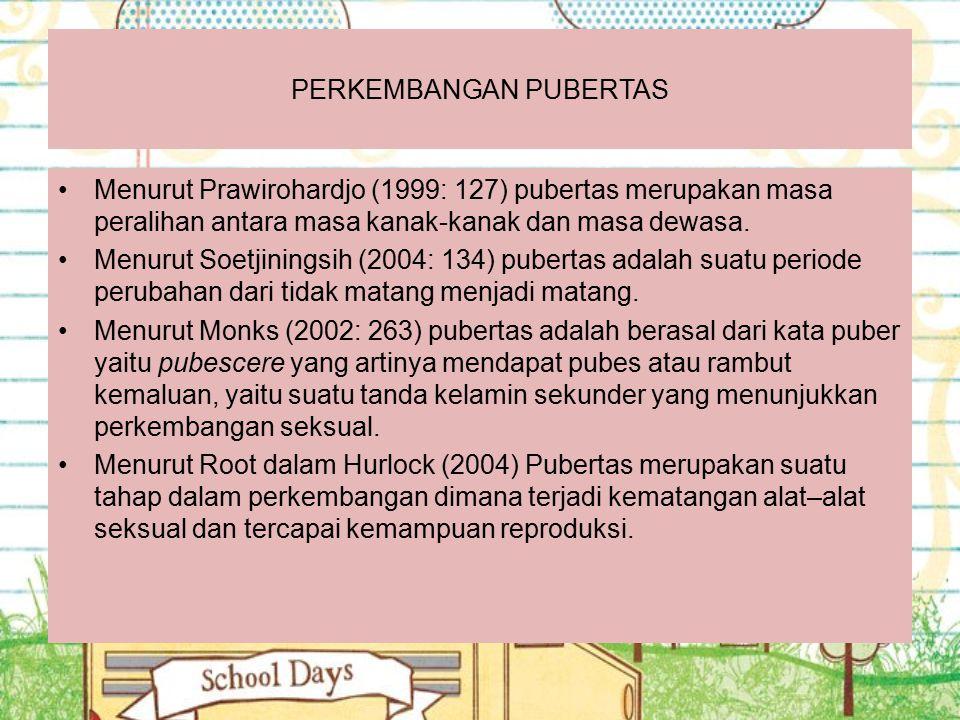 PERKEMBANGAN PUBERTAS Menurut Prawirohardjo (1999: 127) pubertas merupakan masa peralihan antara masa kanak-kanak dan masa dewasa. Menurut Soetjinings