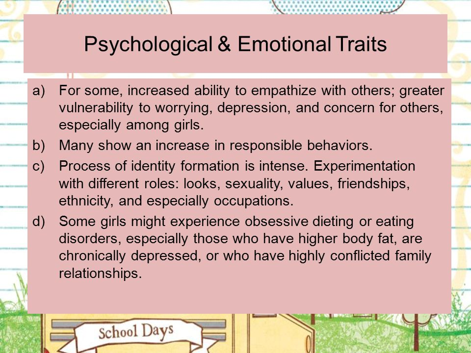 Psychological & Emotional Traits a)For some, increased ability to empathize with others; greater vulnerability to worrying, depression, and concern fo