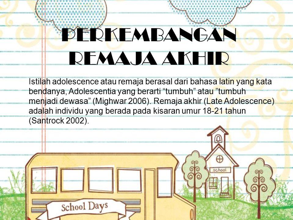 "PERKEMBANGAN REMAJA AKHIR Istilah adolescence atau remaja berasal dari bahasa latin yang kata bendanya, Adolescentia yang berarti ""tumbuh"" atau ""tumbu"