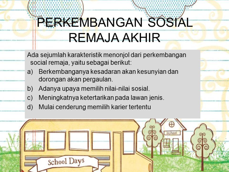 PERKEMBANGAN SOSIAL REMAJA AKHIR Ada sejumlah karakteristik menonjol dari perkembangan social remaja, yaitu sebagai berikut: a)Berkembanganya kesadara