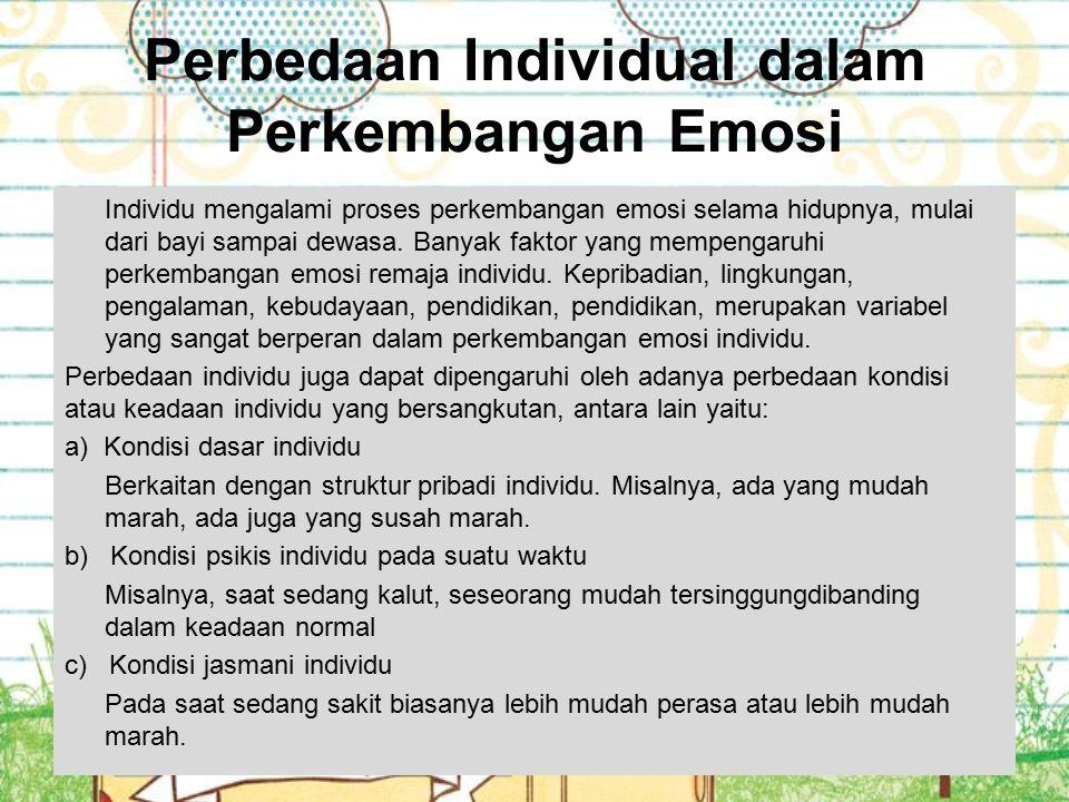 Perbedaan Individual dalam Perkembangan Emosi Individu mengalami proses perkembangan emosi selama hidupnya, mulai dari bayi sampai dewasa. Banyak fakt