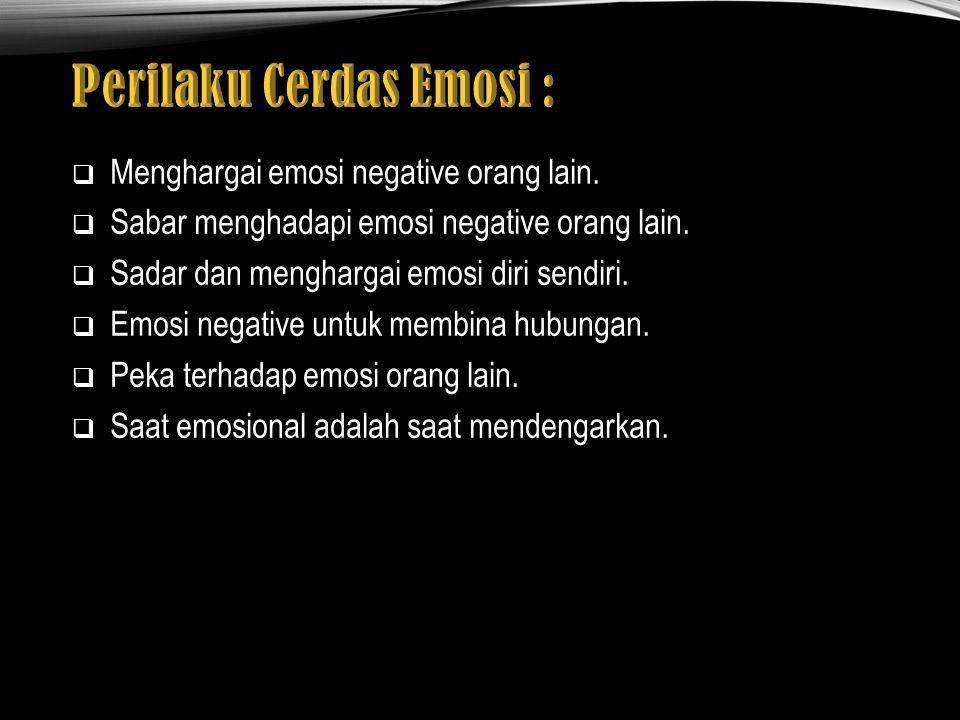  Menghargai emosi negative orang lain. Sabar menghadapi emosi negative orang lain.