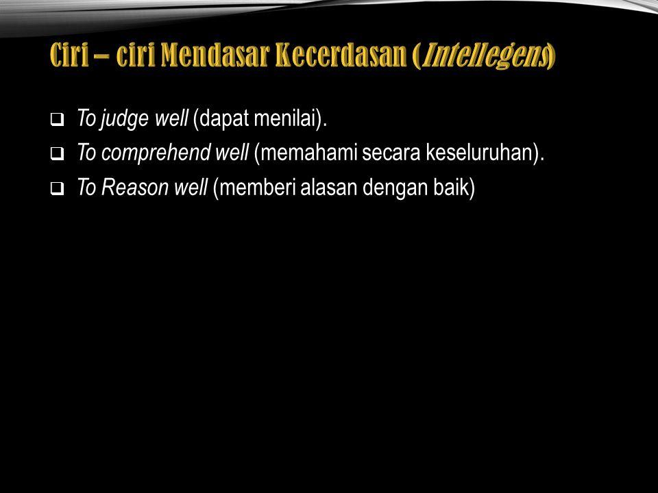  To judge well (dapat menilai). To comprehend well (memahami secara keseluruhan).