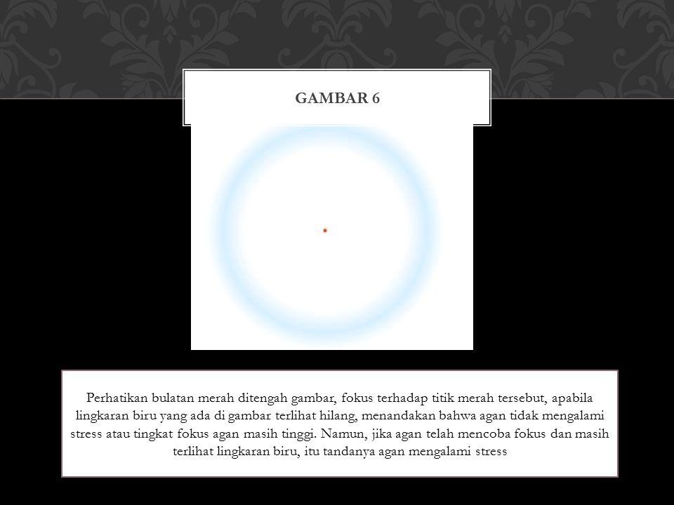 GAMBAR 6 Perhatikan bulatan merah ditengah gambar, fokus terhadap titik merah tersebut, apabila lingkaran biru yang ada di gambar terlihat hilang, menandakan bahwa agan tidak mengalami stress atau tingkat fokus agan masih tinggi.