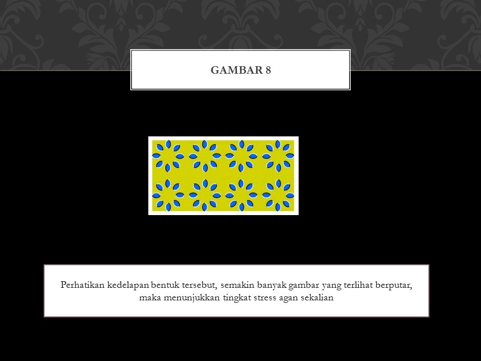 GAMBAR 8 Perhatikan kedelapan bentuk tersebut, semakin banyak gambar yang terlihat berputar, maka menunjukkan tingkat stress agan sekalian