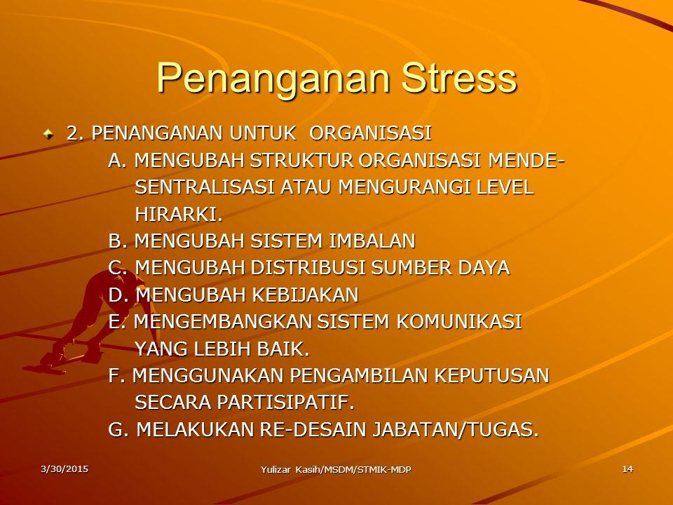 Penanganan Stress 2. PENANGANAN UNTUK ORGANISASI A. MENGUBAH STRUKTUR ORGANISASI MENDE- SENTRALISASI ATAU MENGURANGI LEVEL SENTRALISASI ATAU MENGURANG