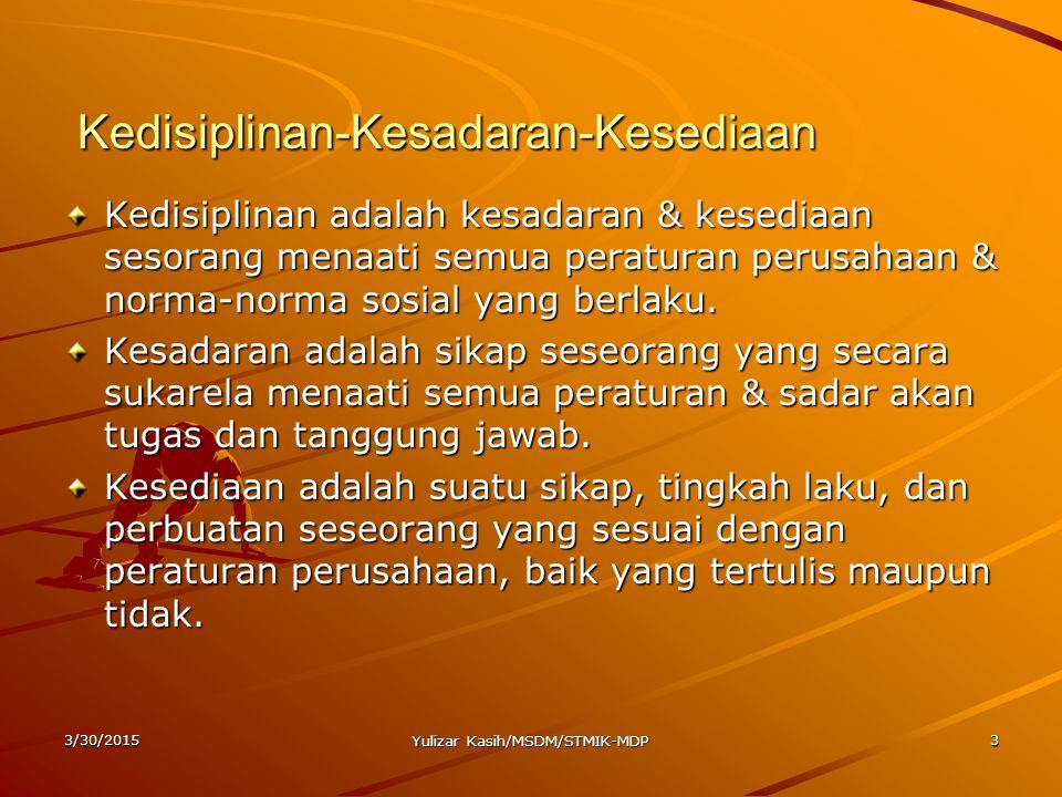 3/30/2015 Yulizar Kasih/MSDM/STMIK-MDP 3 Kedisiplinan-Kesadaran-Kesediaan Kedisiplinan-Kesadaran-Kesediaan Kedisiplinan adalah kesadaran & kesediaan s