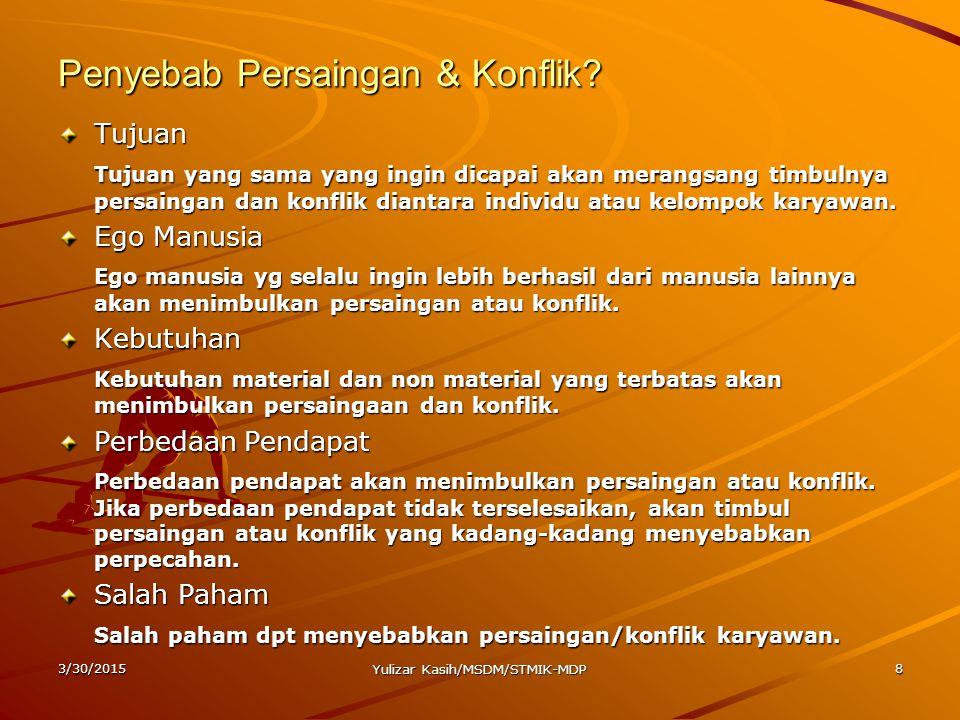 3/30/2015 Yulizar Kasih/MSDM/STMIK-MDP 8 Penyebab Persaingan & Konflik? Tujuan Tujuan yang sama yang ingin dicapai akan merangsang timbulnya persainga