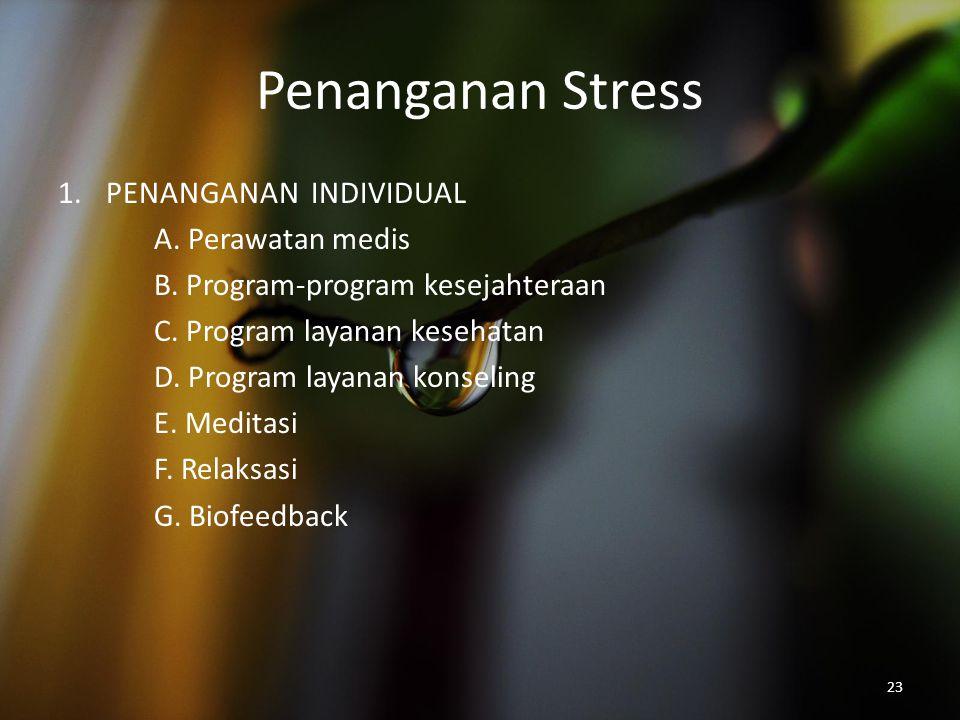 Penanganan Stress 1.PENANGANAN INDIVIDUAL A. Perawatan medis B. Program-program kesejahteraan C. Program layanan kesehatan D. Program layanan konselin