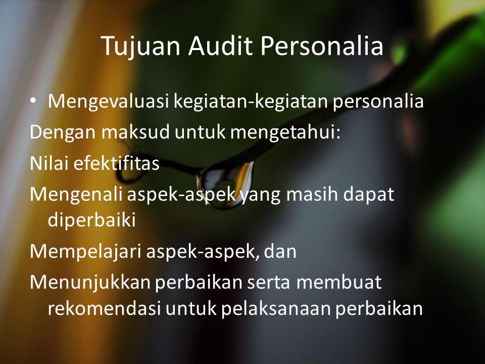 Tujuan Audit Personalia Mengevaluasi kegiatan-kegiatan personalia Dengan maksud untuk mengetahui: Nilai efektifitas Mengenali aspek-aspek yang masih d