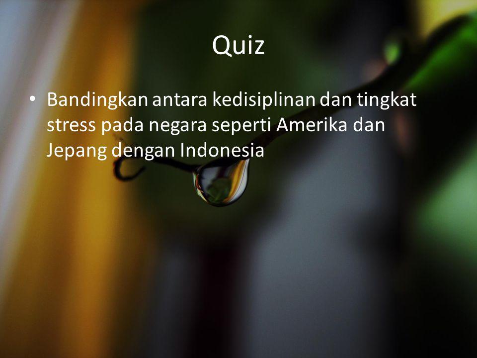 Quiz Bandingkan antara kedisiplinan dan tingkat stress pada negara seperti Amerika dan Jepang dengan Indonesia