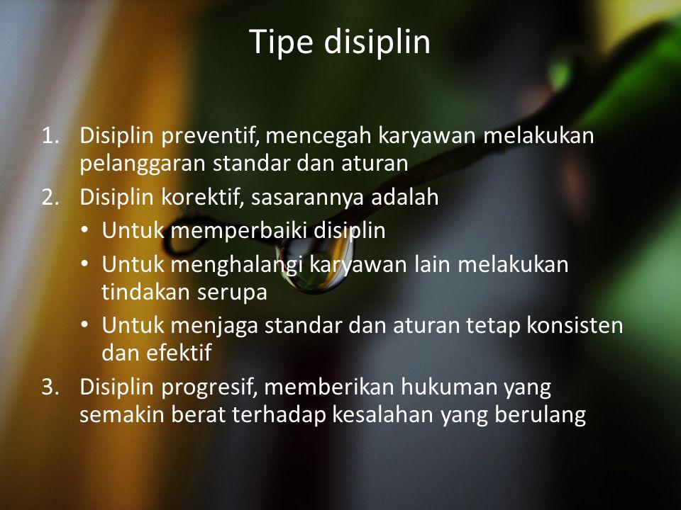 Tipe disiplin 1.Disiplin preventif, mencegah karyawan melakukan pelanggaran standar dan aturan 2.Disiplin korektif, sasarannya adalah Untuk memperbaik
