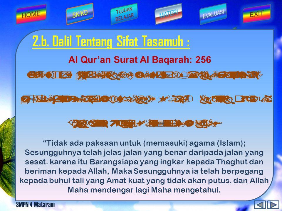 SMPN 4 Mataram 2.a. Pengertian Tasamuh M enurut bahasa berarti toleransi, tenggang rasa/saling menghargai. S edangkan menurut istilah Tasamuh berarti