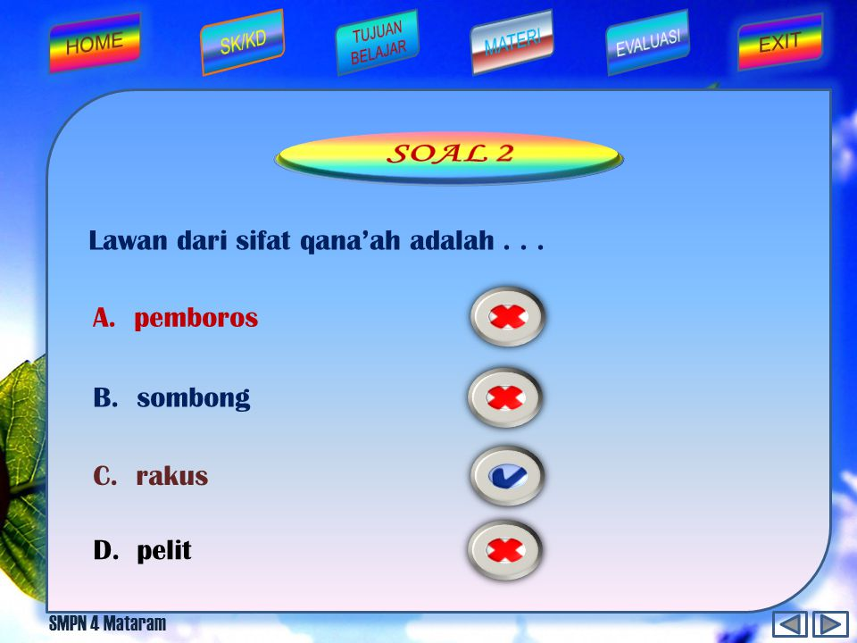 SMPN 4 Mataram Yang dimaksud qona'ah menurut bahasa adalah... A. sederhana B. cukup D. menerima apa adanya C. sabar
