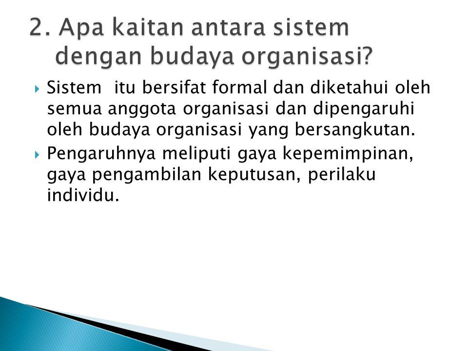  Sistem itu bersifat formal dan diketahui oleh semua anggota organisasi dan dipengaruhi oleh budaya organisasi yang bersangkutan.  Pengaruhnya melip