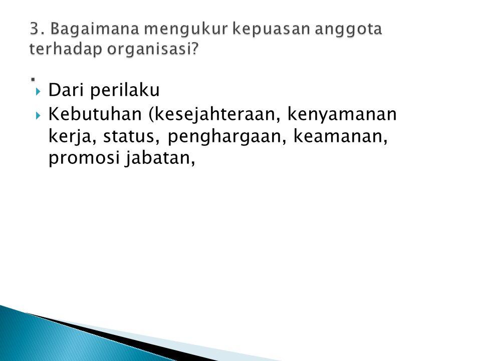  Dari perilaku  Kebutuhan (kesejahteraan, kenyamanan kerja, status, penghargaan, keamanan, promosi jabatan,