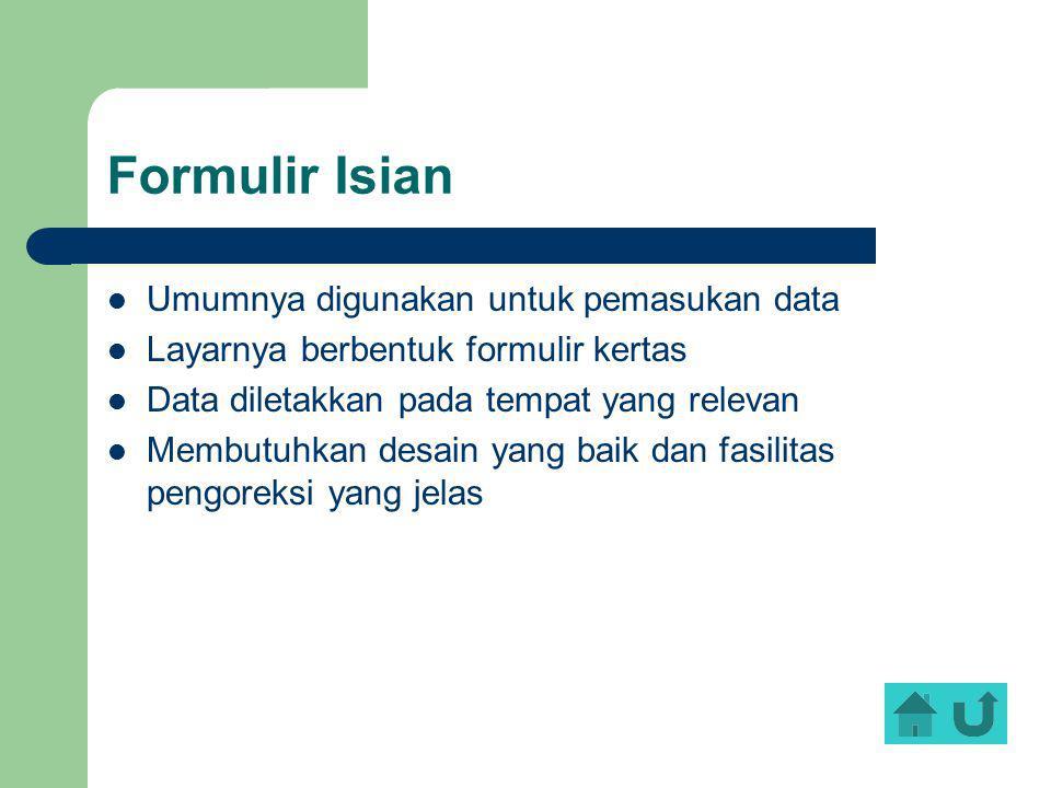 Formulir Isian Umumnya digunakan untuk pemasukan data Layarnya berbentuk formulir kertas Data diletakkan pada tempat yang relevan Membutuhkan desain y