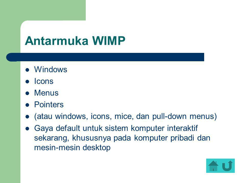 Antarmuka WIMP Windows Icons Menus Pointers (atau windows, icons, mice, dan pull-down menus) Gaya default untuk sistem komputer interaktif sekarang, k
