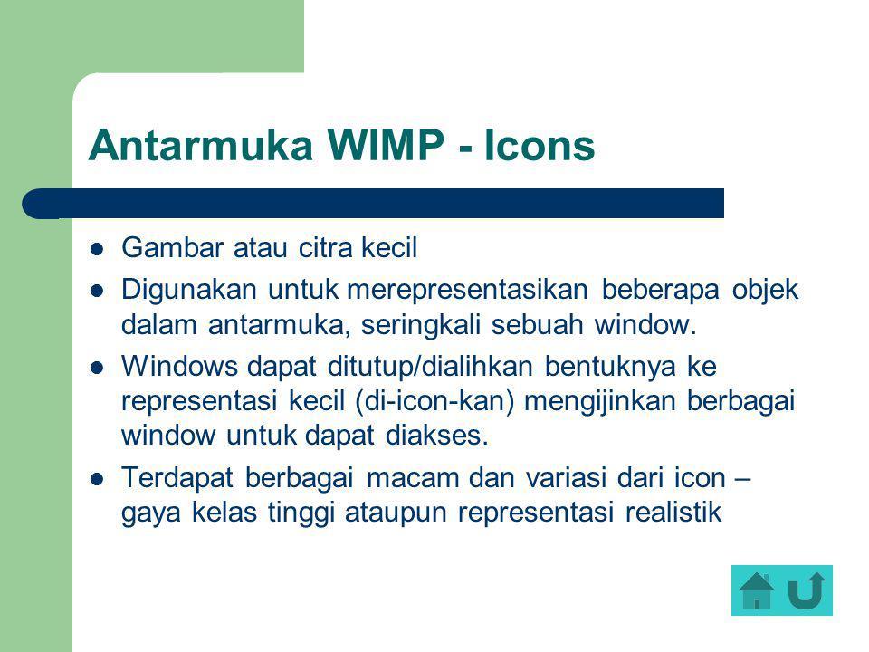 Antarmuka WIMP - Icons Gambar atau citra kecil Digunakan untuk merepresentasikan beberapa objek dalam antarmuka, seringkali sebuah window. Windows dap