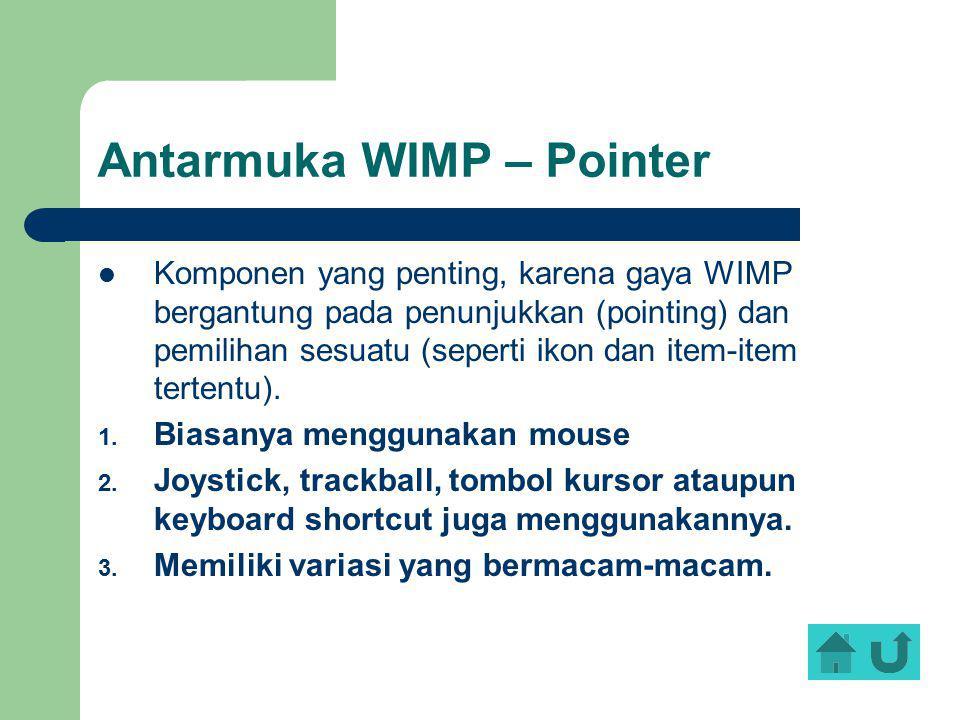 Antarmuka WIMP – Pointer Komponen yang penting, karena gaya WIMP bergantung pada penunjukkan (pointing) dan pemilihan sesuatu (seperti ikon dan item-i