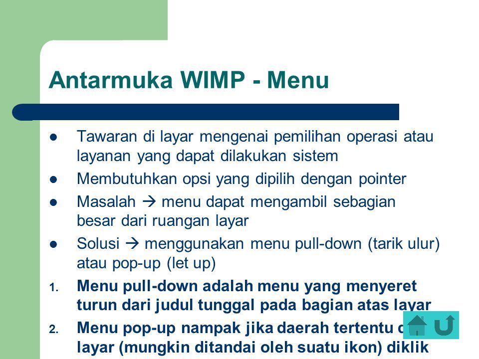 Antarmuka WIMP - Menu Tawaran di layar mengenai pemilihan operasi atau layanan yang dapat dilakukan sistem Membutuhkan opsi yang dipilih dengan pointe