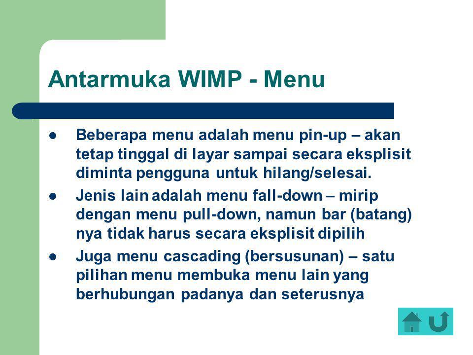 Antarmuka WIMP - Menu Beberapa menu adalah menu pin-up – akan tetap tinggal di layar sampai secara eksplisit diminta pengguna untuk hilang/selesai. Je