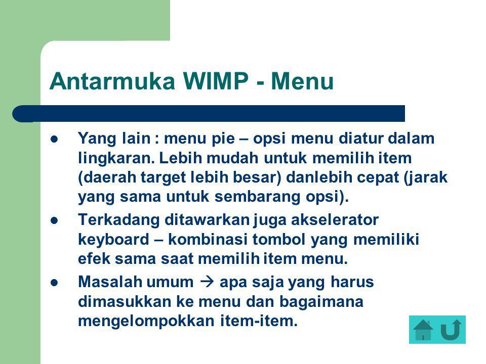 Antarmuka WIMP - Menu Yang lain : menu pie – opsi menu diatur dalam lingkaran. Lebih mudah untuk memilih item (daerah target lebih besar) danlebih cep