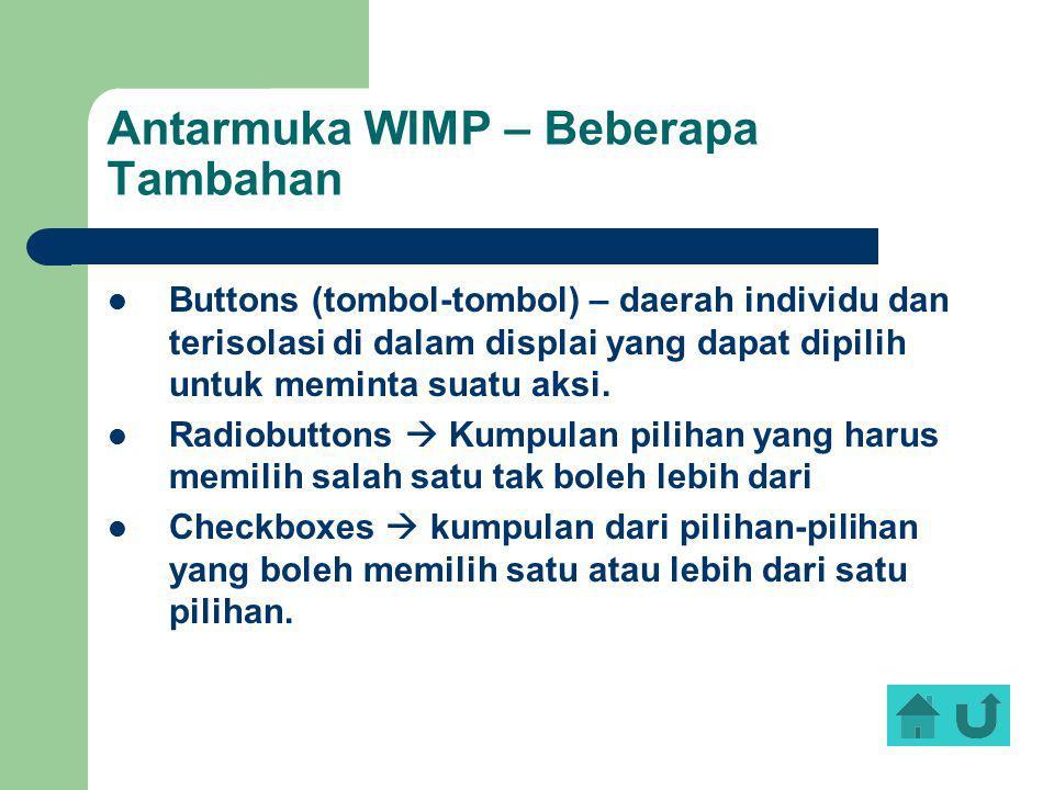 Antarmuka WIMP – Beberapa Tambahan Buttons (tombol-tombol) – daerah individu dan terisolasi di dalam displai yang dapat dipilih untuk meminta suatu ak