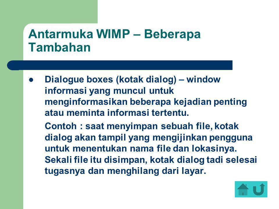 Antarmuka WIMP – Beberapa Tambahan Dialogue boxes (kotak dialog) – window informasi yang muncul untuk menginformasikan beberapa kejadian penting atau