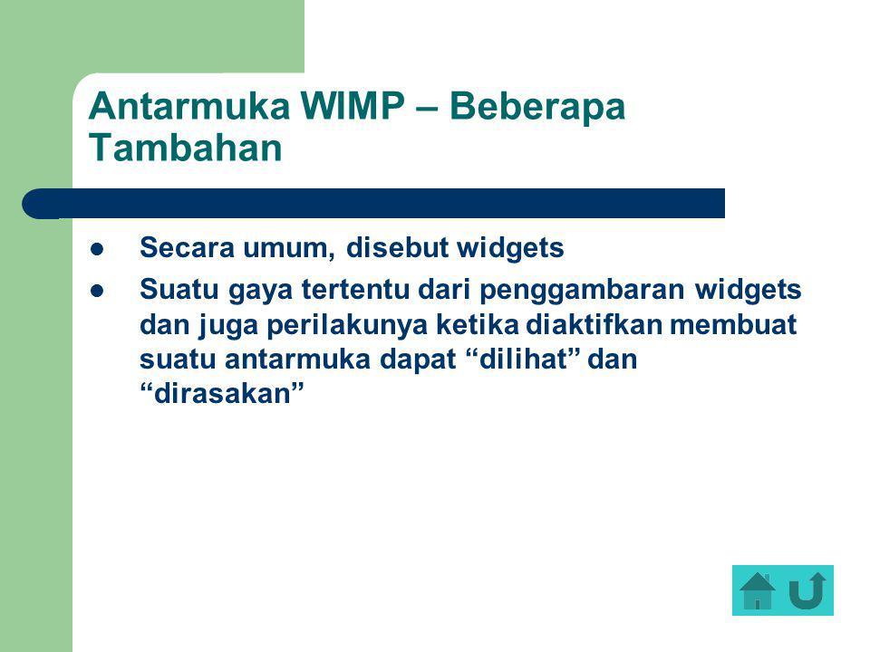 Antarmuka WIMP – Beberapa Tambahan Secara umum, disebut widgets Suatu gaya tertentu dari penggambaran widgets dan juga perilakunya ketika diaktifkan m